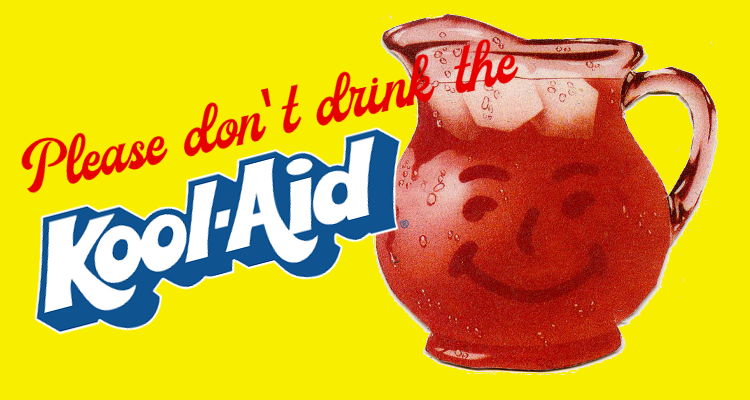 Please Don't Drink the Kool-Aid!