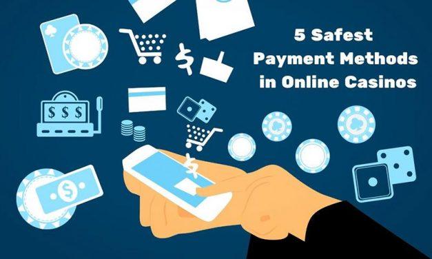 The Five Safest Payment Methods in Online Casinos